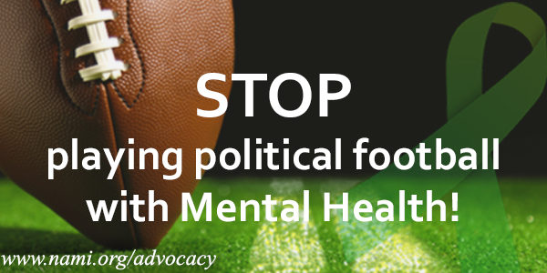 Tell Congress To Stop Playing Political Football With Mental Health! #NAMI