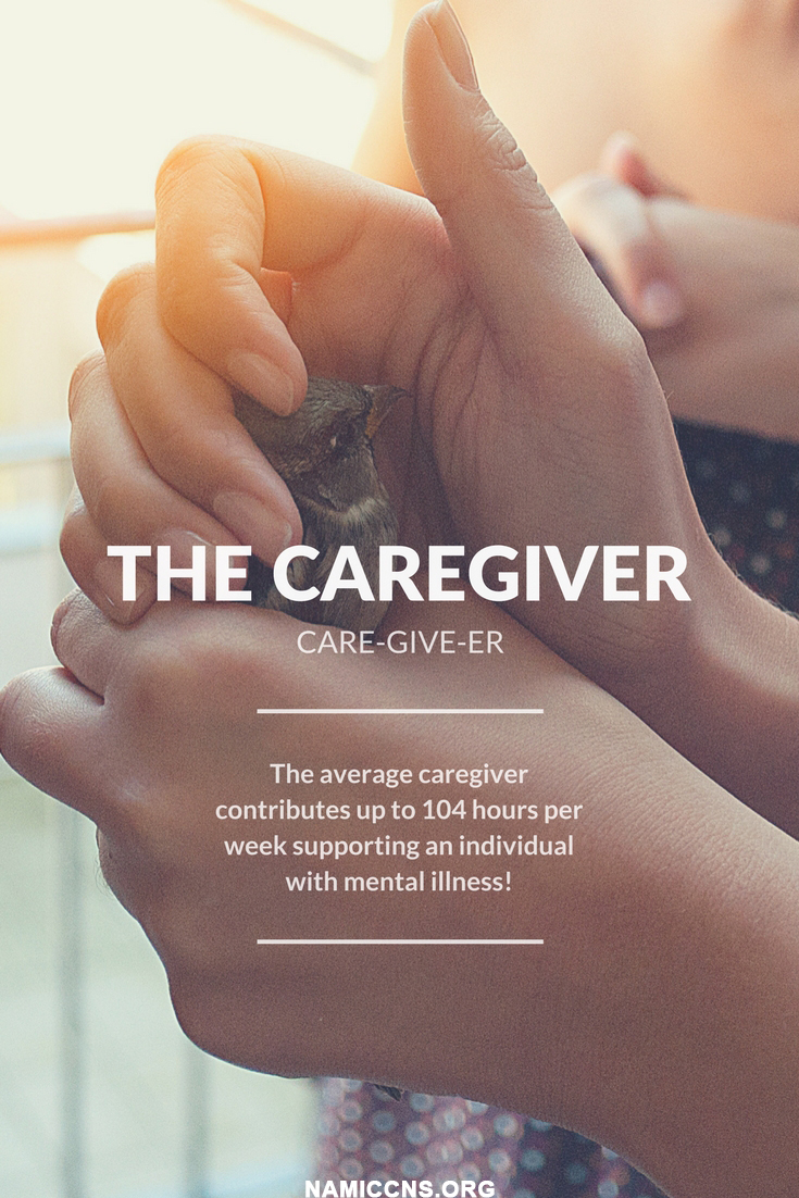 THE CAREGIVER - The average caregiver contributes 104 hours per week supporting someone with a mental illness!