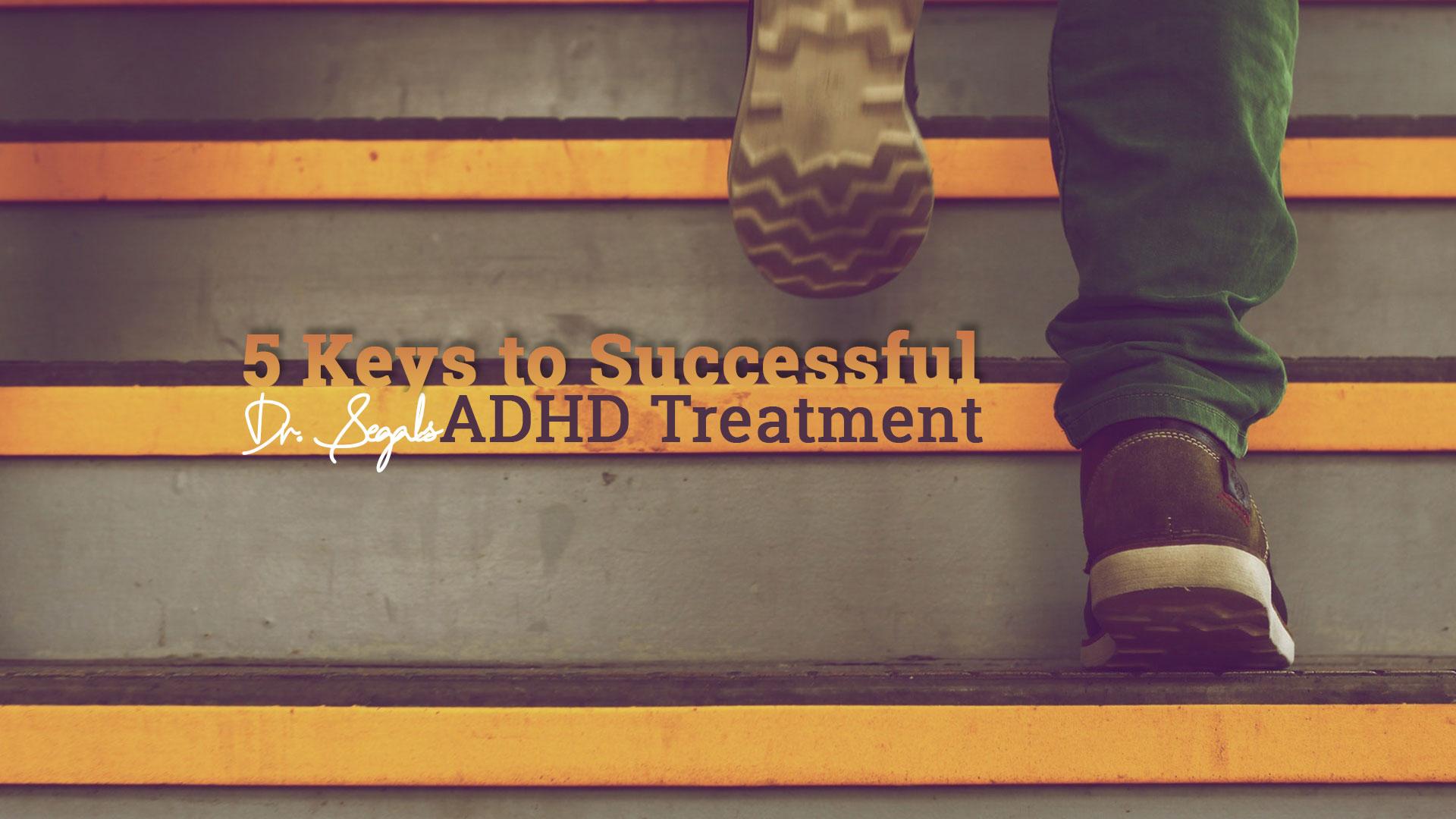 Dr. Segal's 5 Keys to Successful ADHD Treatment