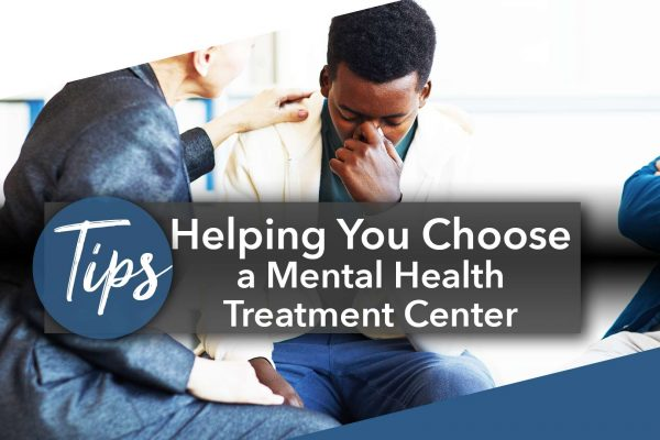 Tips for Helping You Choose a Mental Health Treatment Center