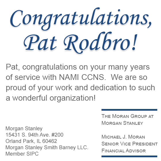 "Michael Moran - ""Pat, congratulations on your many years of service with NAMI CCNS. We are so proud of your work and dedication to such a wonderful organization!"""