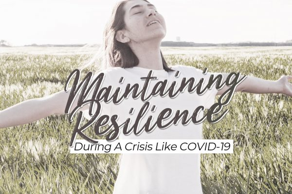 Maintaining Resilience During A Crisis Like COVID-19