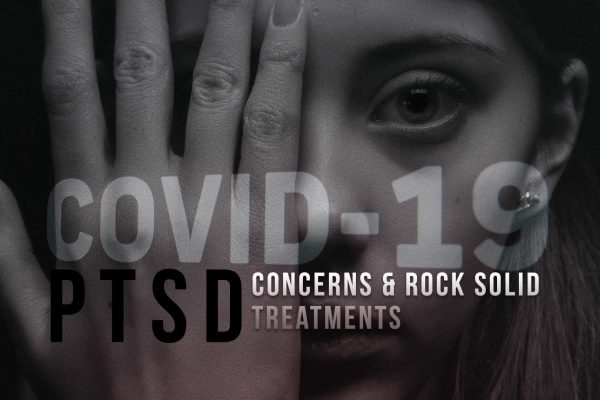 COVID 19 PTSD concerns and rock solid treatments