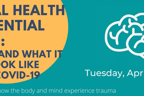 MENTAL HEALTH IS ESSENTIAL SERIES: TRAUMA AND WHAT IT MIGHT LOOK LIKE DURING COVID-19